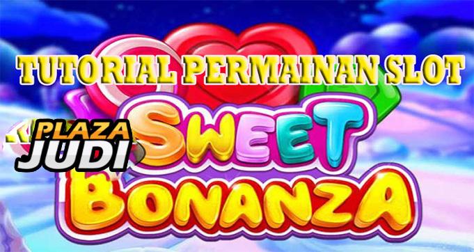 Tutorial Permainan Slot Sweet Bonanza